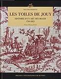 Les toiles de Jouy : Histoire d'un art décoratif 1760-1821