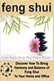 Sam Siv Feng Shui: A Feng Shui Quick Guide Book That Makes Sense: Discover How To Bring Harmony and Balance of Feng Shui To Your Home and Office