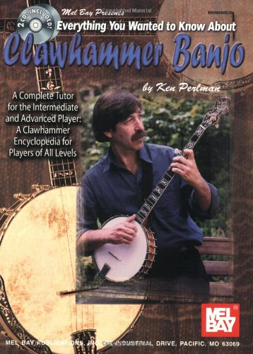 Mel Bay Everything You Wanted to Know About Clawhammer Banjo: A Complete Tutor for the Intermediate and Advanced Player