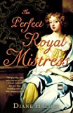 img - for The Perfect Royal Mistress: A Novel book / textbook / text book