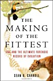 The Making of the Fittest: DNA and the Ultimate Forensic Record of Evolution (0393061639) by Sean B. Carroll