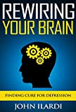 Rewiring Your Brain: Finding Cure For Depression