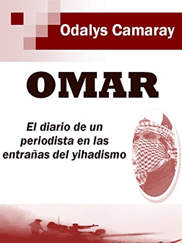 Omar: El diario de un periodista en las entrañas del yihadismo