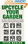 Upcycle Your Garden: 18 Simple and Fu...