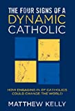 img - for The Four Signs of A Dynamic Catholic: How Engaging 1% of Catholics Could Change the World book / textbook / text book