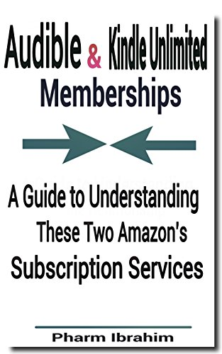 Audible & Kindle Unlimited Memberships: A Guide to Understanding These Two Amazon's Subscription Services (Amazon Audible compare prices)