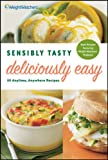 Sensibly Tasty, Deliciously Easy: 50 Anytime, Anywhere Recipes (0470256893) by Weight Watchers
