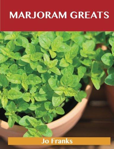 Marjoram Greats: Delicious Marjoram Recipes, The Top 55 Marjoram Recipes