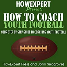 How to Coach Youth Football Audiobook by  HowExpert Press, John Seagroves Narrated by Adam Meggs