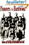 Pioneers of the Hardwood: Indiana and...