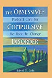 img - for The Obsessive-Compulsive Disorder: Pastoral Care for the Road to Change (Haworth Religion and Mental Health) book / textbook / text book