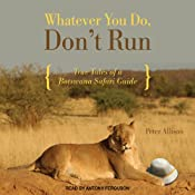 Whatever You Do, Don't Run: True Tales of a Botswana Safari Guide cover