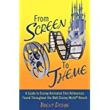 From Screen to Theme: A Guide to Disney Animated Film References Found Throughout the Walt Disney World� Resort ~ Brent Dodge