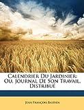 echange, troc Jean Franois Bastien - Calendrier Du Jardinier: Ou, Journal de Son Travail, Distribu