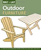 Outdoor Furniture: 14 Timeless Woodworking Projects for the Yard, Deck, and Patio (Built to Last)