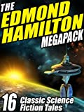The Edmond Hamilton Megapack: 16 Classic Science Fiction Tales