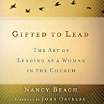 Gifted to Lead: The Art of Leading as a Woman in the Church | Nancy Beach
