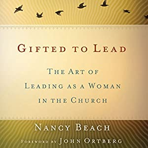 Gifted to Lead: The Art of Leading as a Woman in the Church | [Nancy Beach]