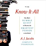 The Know-It-All: One Man's Humble Quest to Become the Smartest Person in the World | A. J. Jacobs