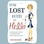 You Lost Him at Hello: From Dating to 'I Do': Secret Strategies from One of Americas Top Dating Coaches | Jess McCann