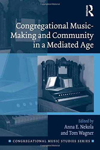 Congregational Music-Making and Community in a Mediated Age (Congregational Music Studies Series)