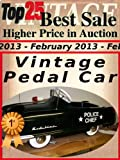 Top25 Best Sale - Higher Price in Auction - February 2013 - Pedal Car (Top25 Best Sale Higher Price in Auction Book 32)