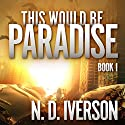 This Would Be Paradise: This Would Be Paradise Series, Book 1 Hörbuch von N.D. Iverson Gesprochen von: Carly Robins