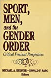 Sport, Men, and the Gender Order: Critical Feminist Perspectives (0873224213) by Don Sabo