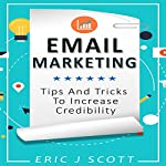 Email Marketing: Tips and Tricks to Increase Credibility | Eric J Scott