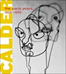 Alexander Calder: The Paris Years, 19...