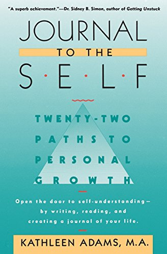 Journal to the Self: Twenty-Two Paths to Personal Growth - Open the Door to Self-Understanding by Writing, Reading, and Creating a Journal of Your Life, Adams, Kathleen