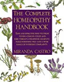 The Complete Homeopathy Handbook: Safe and Effective Ways to Treat Fevers, Coughs, Colds and Sore Throats, Childhood Ailments, Food Poisoning, Flu, and a Wide Range of Everyday Complaints