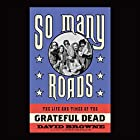 So Many Roads: The Life and Times of the Grateful Dead (       ungekürzt) von David Browne Gesprochen von: Sean Runnette