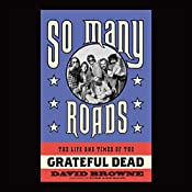So Many Roads: The Life and Times of the Grateful Dead | [David Browne]
