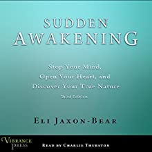 Sudden Awakening: Stop Your Mind, Open Your Heart, and Discover Your True Nature (       UNABRIDGED) by Eli Jaxon-Bear Narrated by Charlie Thurston