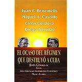 El Ocaso del Régimen que Destruyó a Cuba (Spanish Edition)