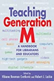 img - for Teaching Generation M: A Handbook for Librarians and Educators by Vibiana Bowman Cvetkovic (Editor) (2009-06-30) book / textbook / text book