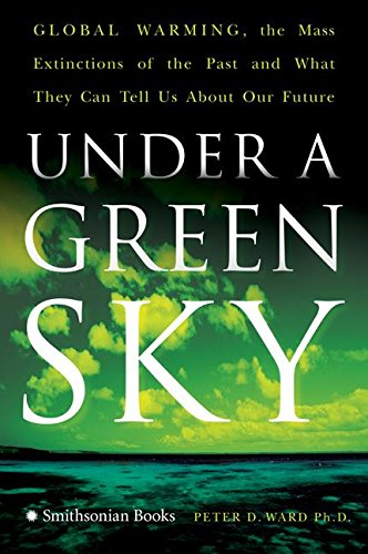 Under a Green Sky: Global Warming, the Mass Extinctions of the Past, and What They Can Tell Us About Our Future (What Can Cause D compare prices)