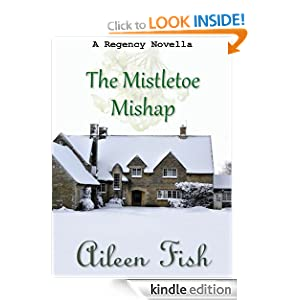 The Mistletoe Mishap (A Regency Christmas Short Story) Aileen Fish and Robin Haseltine