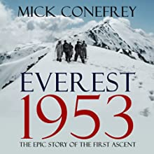 Everest 1953: The Epic Story of the First Ascent (       UNABRIDGED) by Mick Conefrey Narrated by Barnaby Edwards