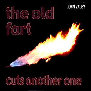 The Old Fart Cuts Another One | [John Valby]