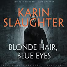 Blonde Hair, Blue Eyes (       UNABRIDGED) by Karin Slaughter Narrated by Kathleen Early