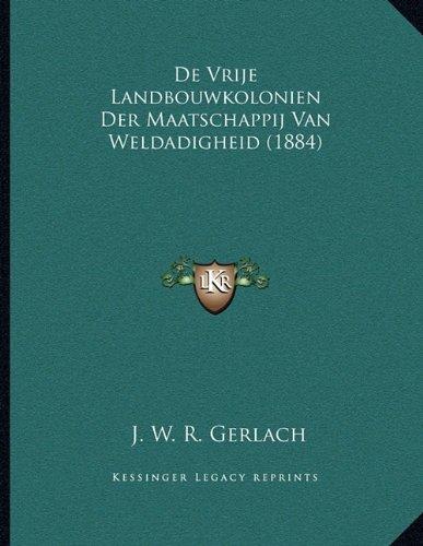 de Vrije Landbouwkolonien Der Maatschappij Van Weldadigheid (1884)