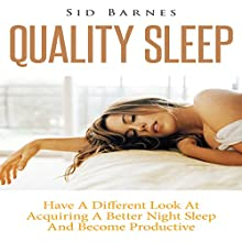 Quality Sleep: Have a Different Look at Acquiring a Better Night Sleep and Become Productive (       UNABRIDGED) by Sid Barnes Narrated by Jay Hill