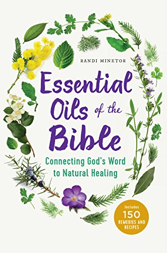 Essential Oils Of The Bible Connecting God S Word To