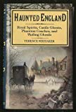 img - for Haunted England: Royal Spirits, Castle Ghosts, Phantom Coaches, & Wailing Ghouls book / textbook / text book