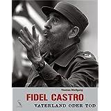"Fidel Castro: Vaterland oder Todvon ""Thomas Miessgang"""
