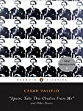 Spain, Take This Chalice from Me and Other Poems (Penguin Classics) (Spanish Edition) (0143105302) by Vallejo, Cesar