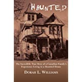 Haunted: The Incredible True Story of a Canadian Family's Experience Living in a Haunted House ~ Dorah L. Williams