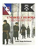 img - for Unlikely Heroes: A Chronicle of the Men of Company H, 2nd Battalion, 291st Regiment, 75th Infantry Division in World War II book / textbook / text book